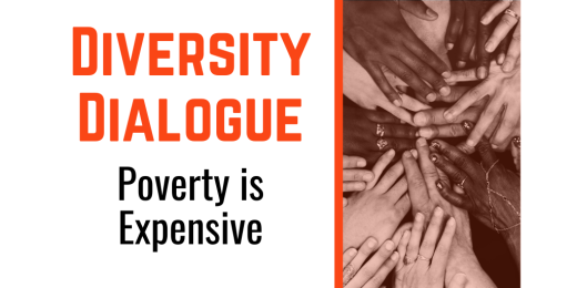 Diversity Dialogue: Poverty is Expensive