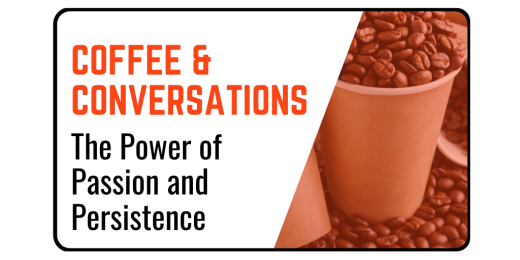 Coffee & Conversations: The Power of Passion and Persistence